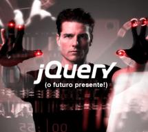 O futuro presente Jquery e CSS3 – Lista com os últimos lançamentos até 06/2012