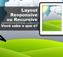 Layout Responsive ou Recursive – Você sabe oque é e sabe fazer?
