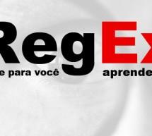 RegEx – Se você não sabe oque significa, Véio na boa…. Tú tá muito atrasado!!!