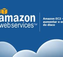 Amazon EC2 – Como aumentar o espaço root do disco de uma instancia